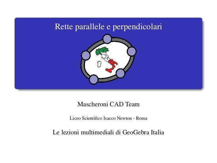 Rette parallele e perpendicolari         Mascheroni CAD Team      Liceo Scientifico Isacco Newton - RomaLe lezioni multimed...