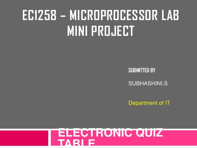 EC1258 – MICROPROCESSOR LAB MINI PROJECT ELECTRONIC QUIZ TABLE SUBMITTED BY SUBHASHINI.S Department of IT