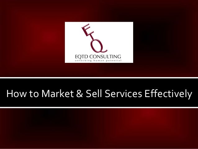 How to Market & Sell Services Effectively     How to Market & Sell Services Effectively   www.eqtd.com