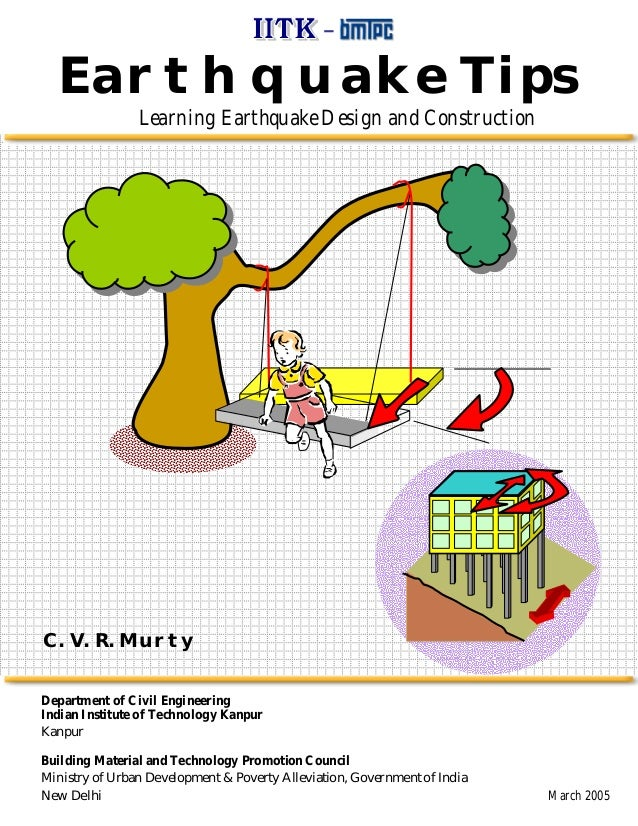 Earthquake Tips Learning Earthquake Design and Construction Department of Civil Engineering Indian Institute of Technology...