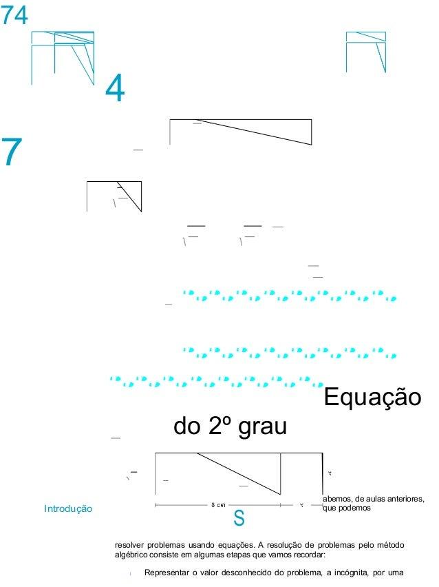 74A U L A A U 7 L A 4 Equação do 2º grau Introdução S abemos, de aulas anteriores, que podemos resolver problemas usando e...
