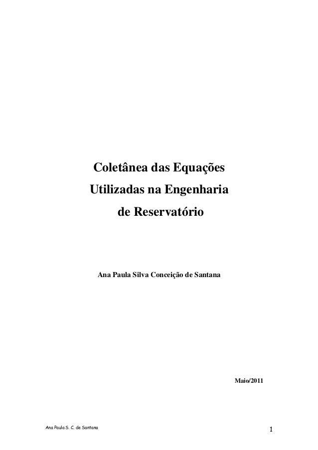 Ana Paula S. C. de Santana 1 Coletânea das Equações Utilizadas na Engenharia de Reservatório Ana Paula Silva Conceição de ...