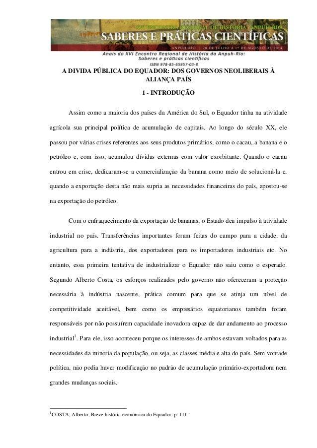 A DIVIDA PÚBLICA DO EQUADOR: DOS GOVERNOS NEOLIBERAIS À ALIANÇA PAÍS 1 - INTRODUÇÃO Assim como a maioria dos países da Amé...