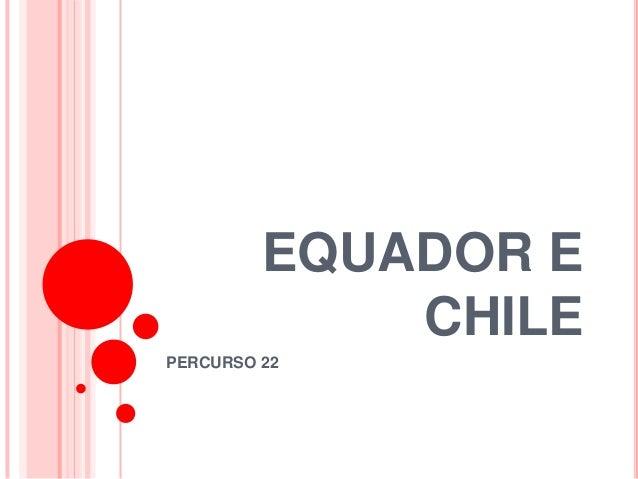 EQUADOR E CHILE  PERCURSO 22