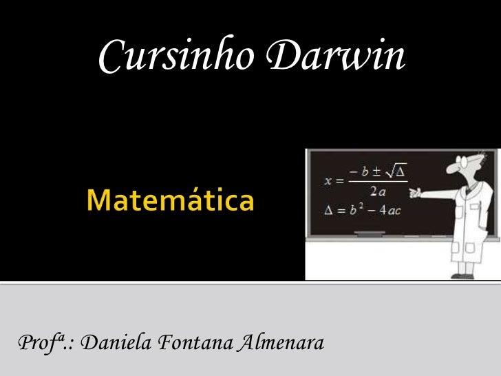 Cursinho Darwin<br />Matemática<br />Profª.: Daniela Fontana Almenara<br />