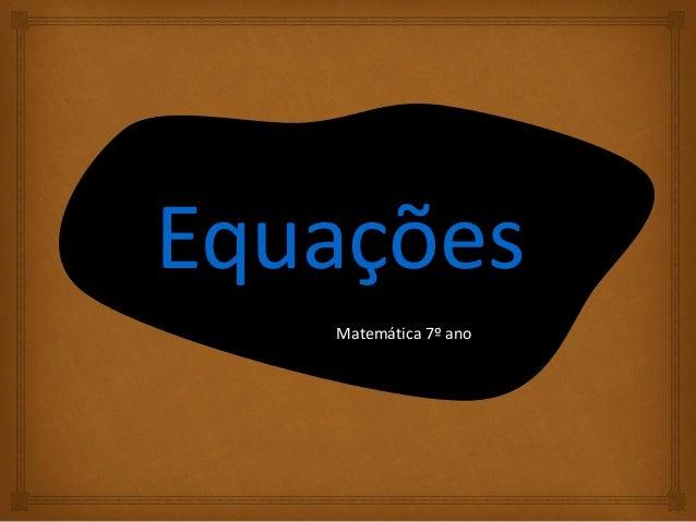 EquaçõesMatemática 7º ano