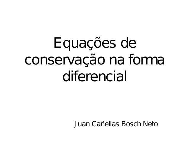 Equações deconservação na forma     diferencial       J uan Cañellas Bosch Neto