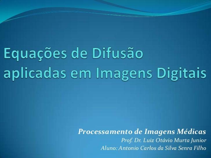 Processamento de Imagens Médicas             Prof. Dr. Luiz Otávio Murta Junior     Aluno: Antonio Carlos da Silva Senra F...