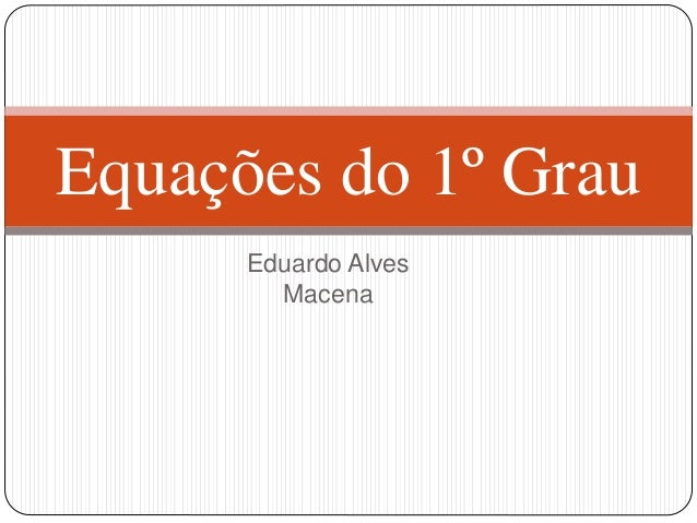 Eduardo Alves Macena Equações do 1º Grau