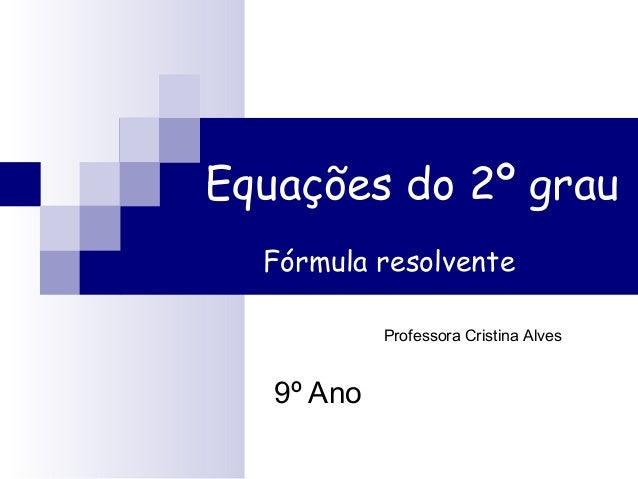 Equações do 2º grau  Fórmula resolvente  9º Ano  Professora Cristina Alves