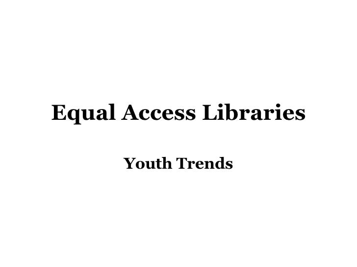 Equal Access Libraries Youth Trends