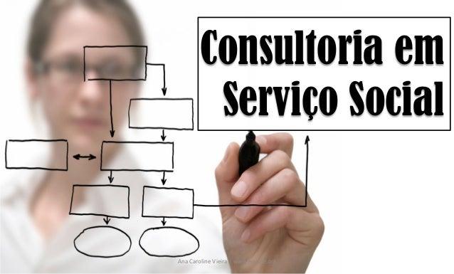 Consultoria em Serviço Social Ana  Caroline  Vieira  |  www.equale.org