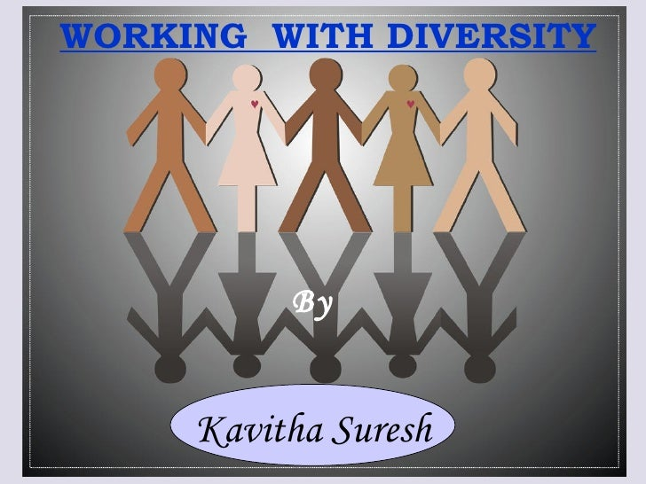 WORKING  WITH DIVERSITY By  Kavitha Suresh