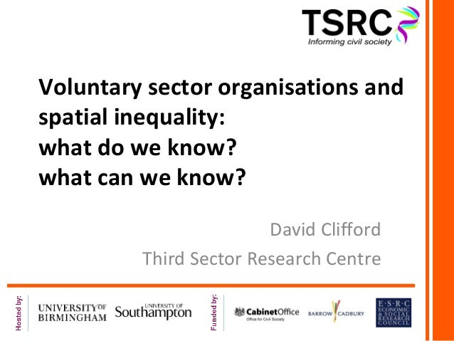 Voluntary sector organisations andspatial inequality:what do we know?what can we know?                        David Cliffo...