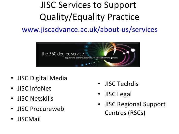 JISC Services to Support  Quality/Equality Practice   www.jiscadvance.ac.uk/about-us/services   <ul><li>JISC Digital Media...