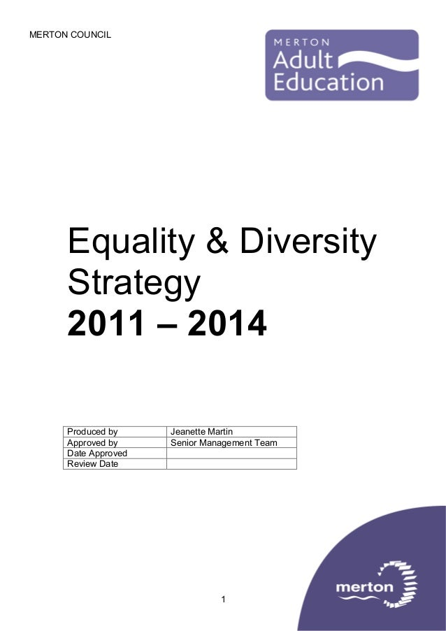 MERTON COUNCIL  Equality & Diversity Strategy 2011 – 2014 Produced by Approved by Date Approved Review Date  Jeanette Mart...