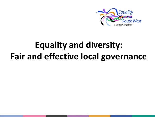 Equality and diversity: Fair and effective local governance