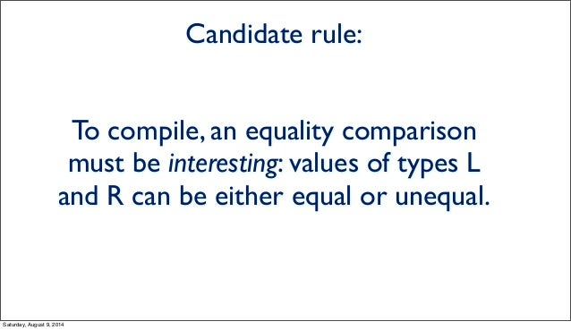 Candidate rule: To compile, an equality comparison must be interesting: values of types L and R can be either equal or une...