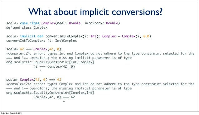 scala> case class Complex(real: Double, imaginary: Double) defined class Complex scala> implicit def convertIntToComplex(i...