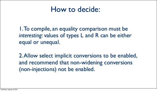 How to decide: 1.To compile, an equality comparison must be interesting: values of types L and R can be either equal or un...