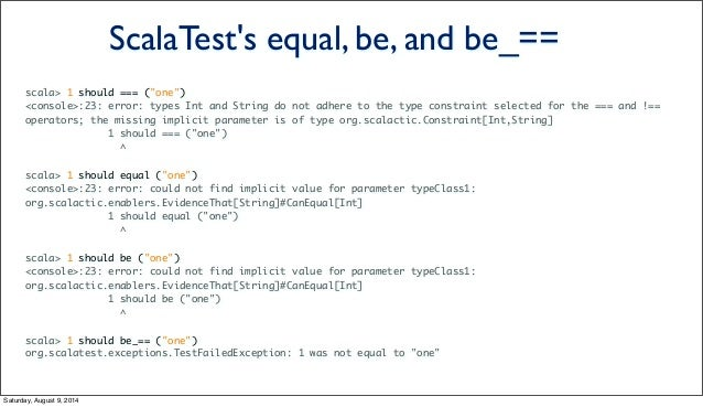 """scala> 1 should === (""""one"""") <console>:23: error: types Int and String do not adhere to the type constraint selected for th..."""