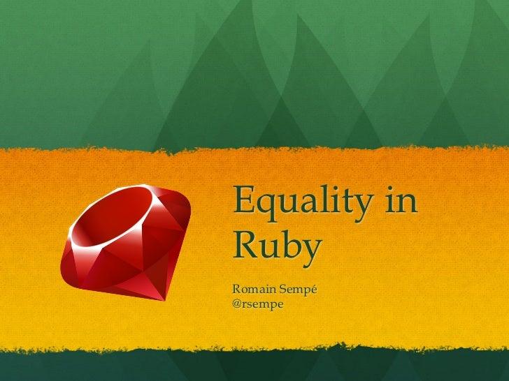 Equality inRubyRomain Sempé@rsempe