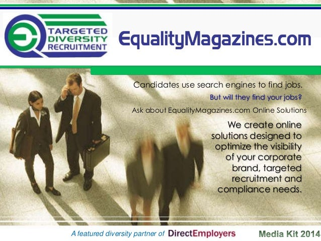 Candidates use search engines to find jobs. But will they find your jobs? Ask about EqualityMagazines.com Online Solutions...