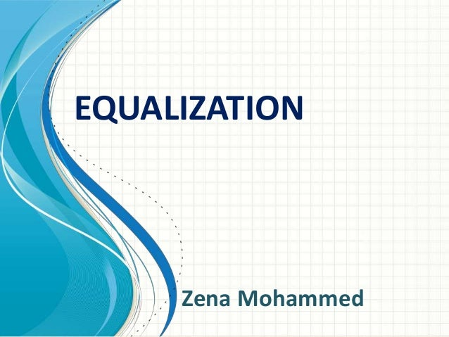 EQUALIZATION Zena Mohammed