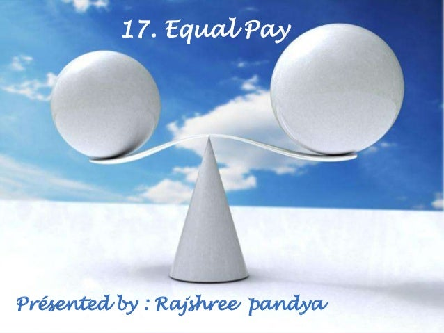 17. Equal PayPrésented by : Rajshree Templates                Free Powerpoint pandya                                      ...