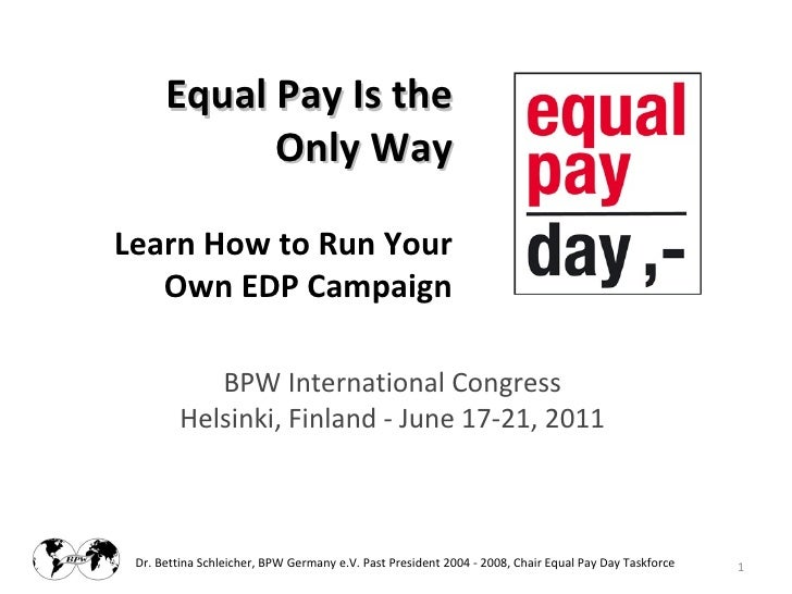 Equal Pay Is the            Only WayLearn How to Run Your   Own EDP Campaign            BPW International Congress        ...