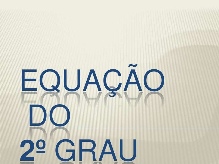 EQUAÇÃODO2º GRAU