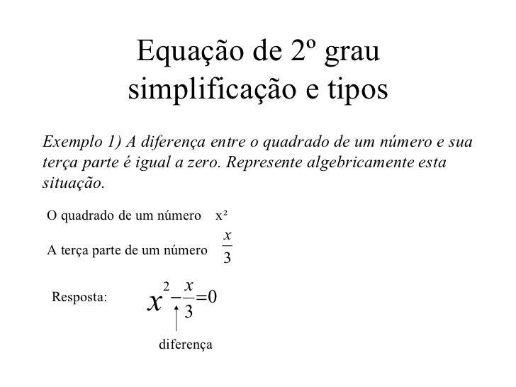Equação de 2º grau simplificação e tipos Exemplo 1) A diferença entre o quadrado de um número e sua terça parte é igual a ...