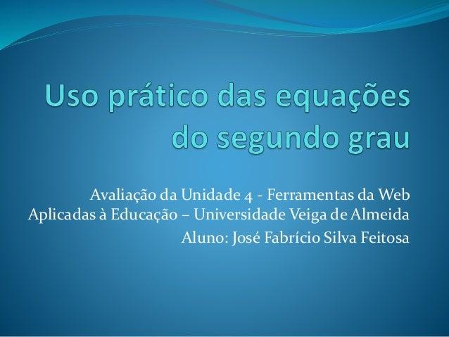 Avaliação da Unidade 4 - Ferramentas da Web Aplicadas à Educação – Universidade Veiga de Almeida Aluno: José Fabrício Silv...