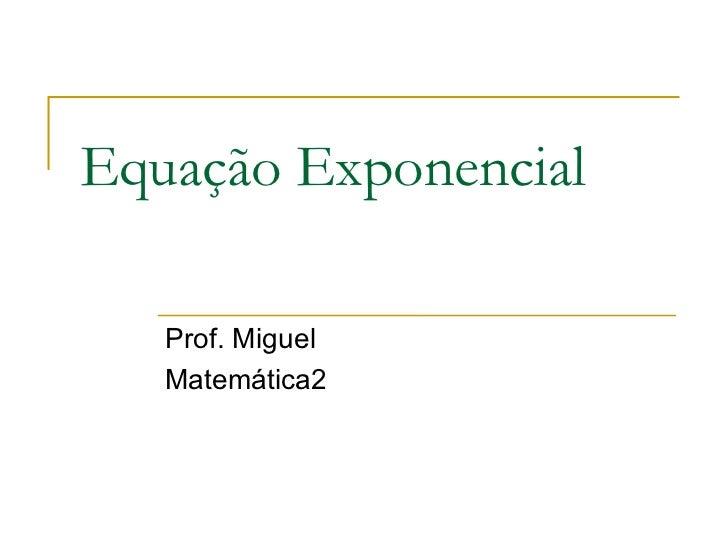 Equação Exponencial   Prof. Miguel   Matemática2