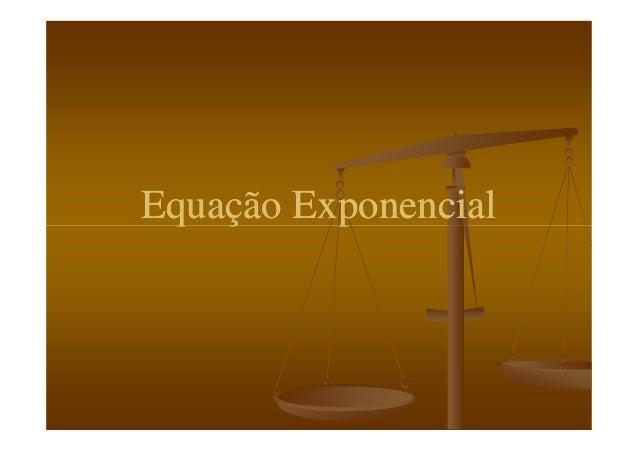 Equação ExponencialEquação ExponencialEquação ExponencialEquação Exponencial