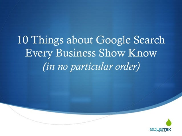 S 10 Things about Google Search Every Business Show Know (in no particular order) Wendy K Emerson Director of Digital Mar...
