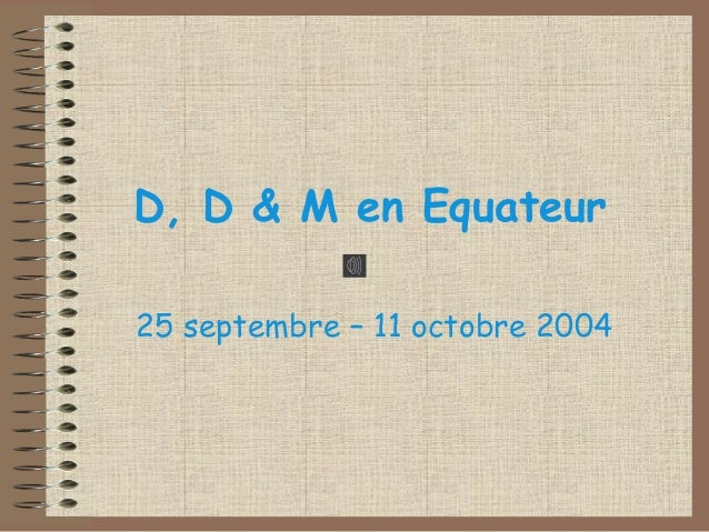 D, D & M en Equateur  25 septembre – 11 octobre 2004