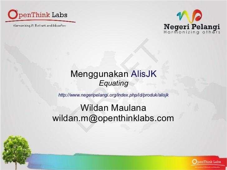 Menggunakan AlisJK                     Equating http://www.negeripelangi.org/index.php/id/produk/alisjk       Wildan Maula...