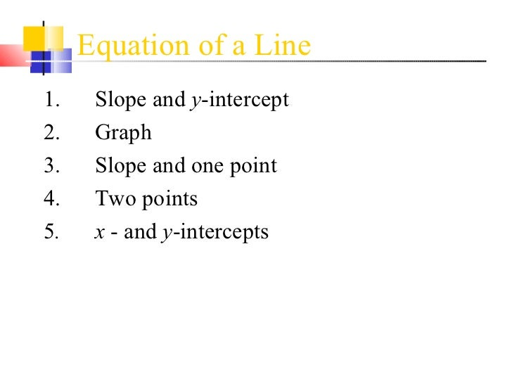 Equation of a Line  <ul><li>1. Slope and  y -intercept </li></ul><ul><li>2. Graph </li></ul><ul><li>3. Slope and one point...