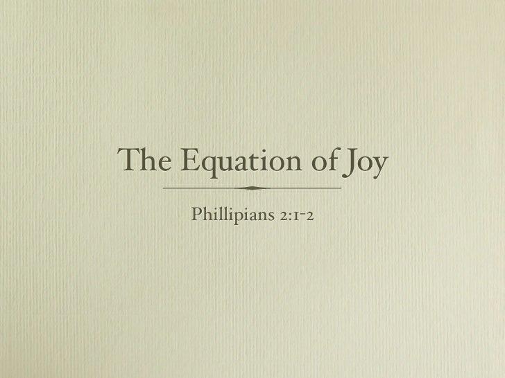 The Equation of Joy      Phillipians 2:1-2