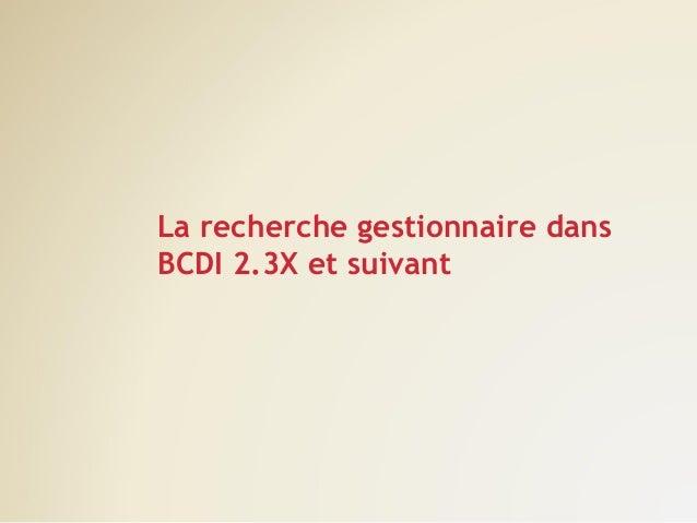 La recherche gestionnaire dans BCDI 2.3X et suivant