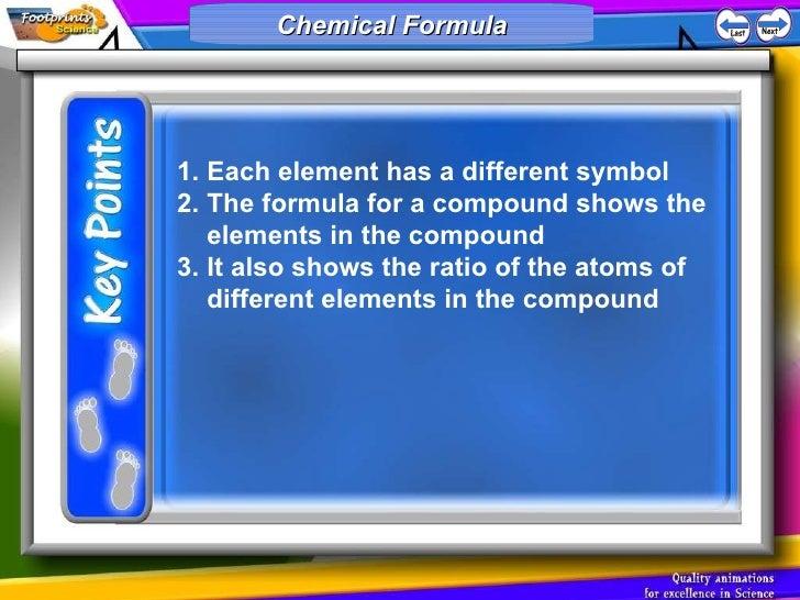 Chemical Formula <ul><li>Each element has a different symbol </li></ul><ul><li>The formula for a compound shows the elemen...