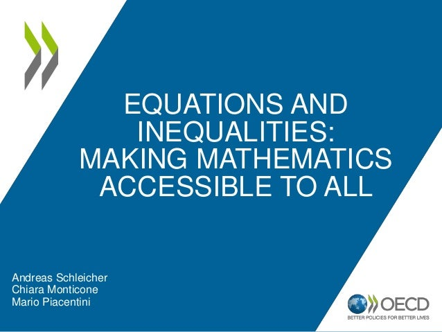 EQUATIONS AND INEQUALITIES: MAKING MATHEMATICS ACCESSIBLE TO ALL Andreas Schleicher Chiara Monticone Mario Piacentini