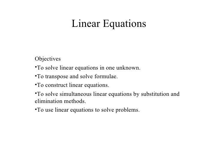 Linear Equations <ul><li>Objectives </li></ul><ul><li>To solve linear equations in one unknown. </li></ul><ul><li>To trans...