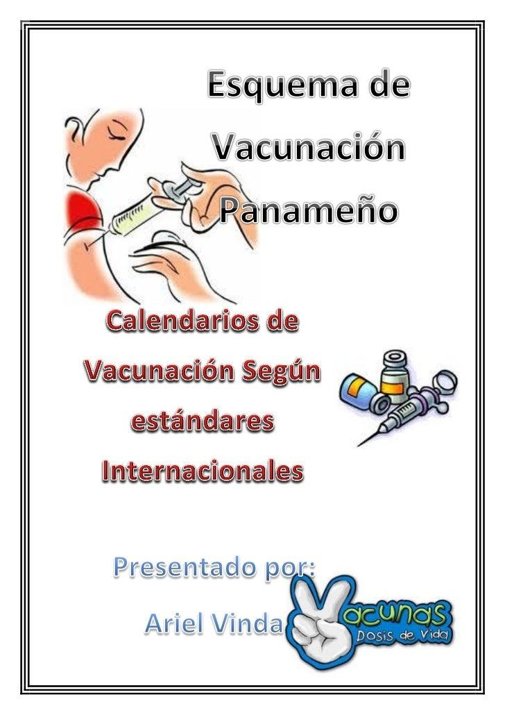 ESQUEMA NACIONAL DE VACUNACIÓN PANAMEÑO 2009Vacuna                      Edad a      No de dosis    Intervalo    Dosis y lu...