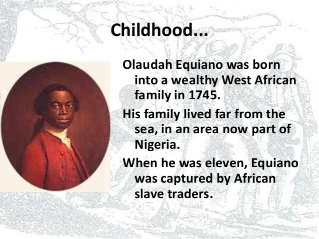 the life of olaudah equiano essay Free essay: the interesting narrative of the life of olaudah equiano focuses more on the harsh conditions on the slave ships while the.