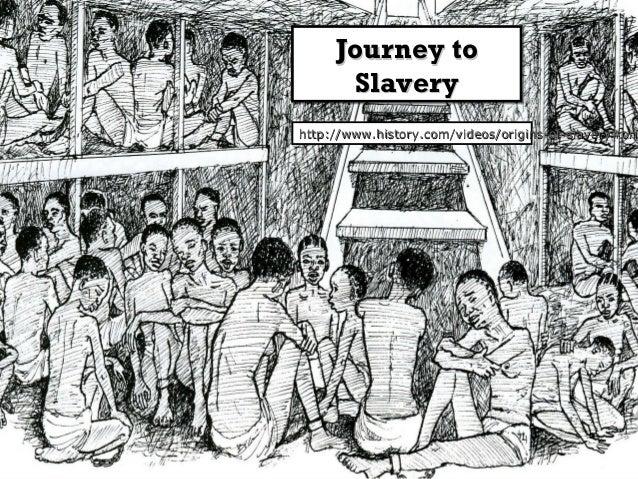 Journey to Journey to Slavery Slavery  http://www.history.com/videos/origins-of-slavery#orig http://www.history.com/videos...