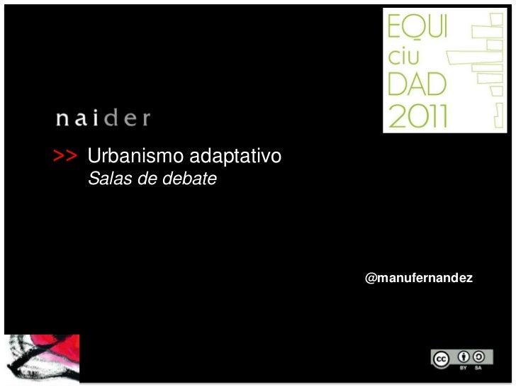 >>   Urbanismo adaptativo     Salas de debate                            @manufernandez                             SEPTIE...