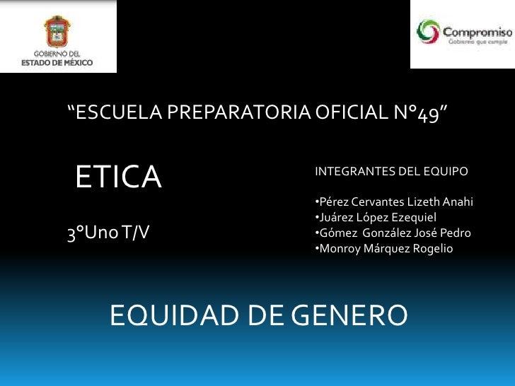 """ESCUELA PREPARATORIA OFICIAL N°49""<br />ETICA<br />INTEGRANTES DEL EQUIPO<br /><ul><li>Pérez Cervantes LizethAnahi"