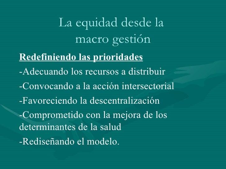 La equidad desde la  macro gestión Redefiniendo las prioridades -Adecuando los recursos a distribuir -Convocando a la acci...